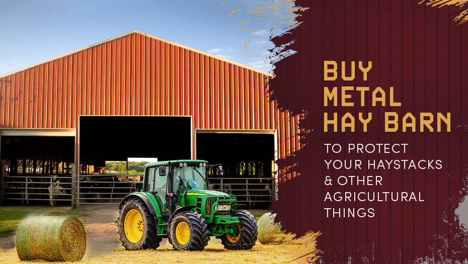 Buy Metal Hay Barn to Protect Your Haystacks and Other Agricultural Things
