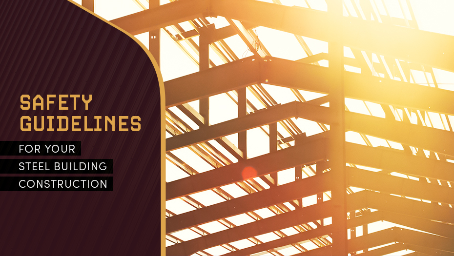 Safety Guidelines for Your Steel Building Construction
