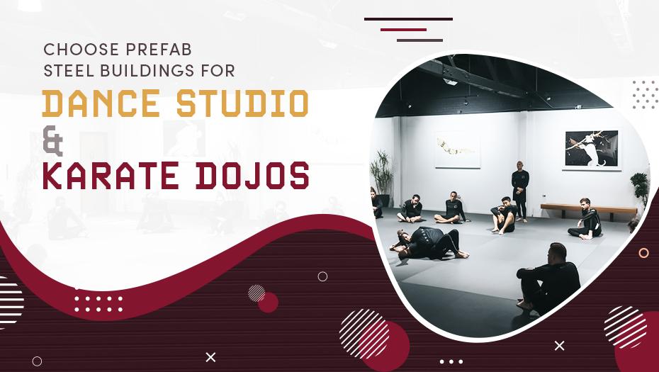 Choose Prefab Steel Buildings for Dance Studio and Karate Dojos
