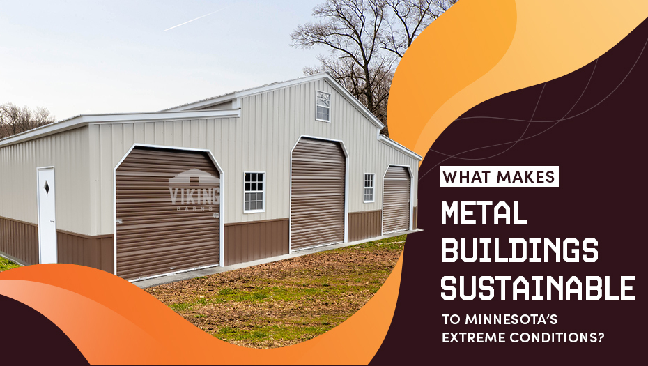 What Makes Metal Buildings Sustainable to Minnesota's Extreme Conditions?