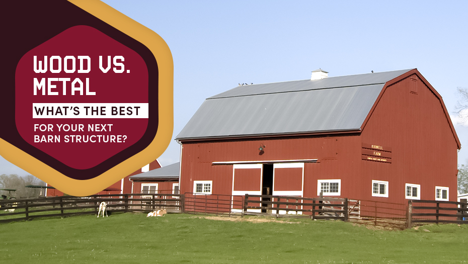 Wood vs. Metal: What's The Best for Your Next Barn Structure?